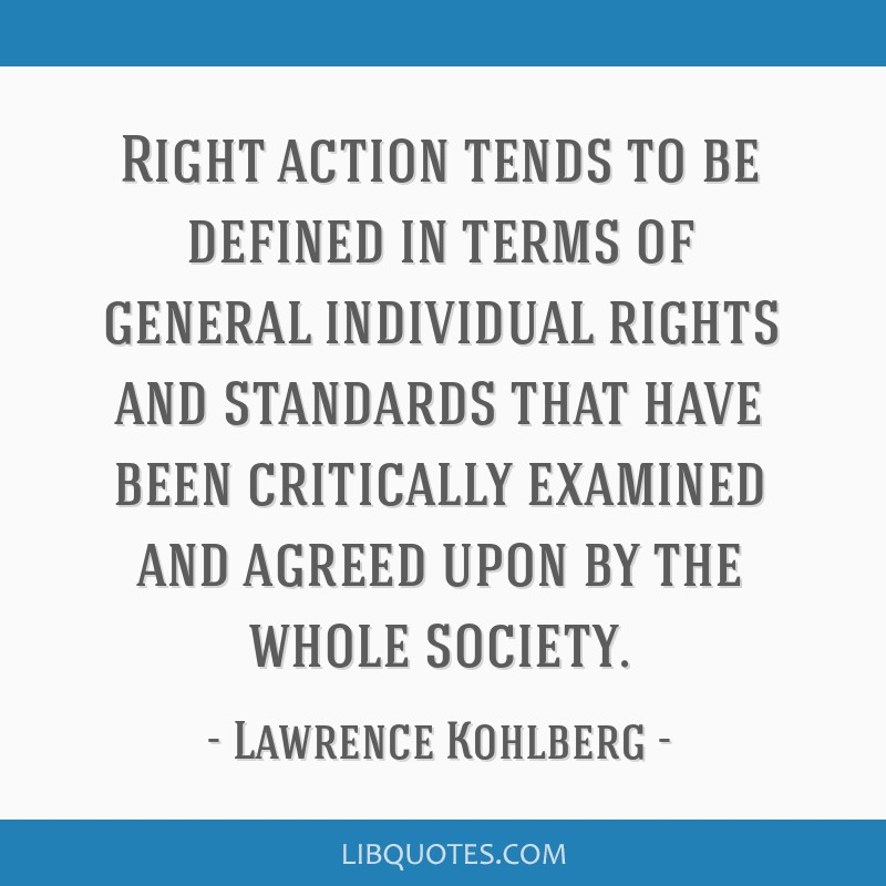 Right action tends to be defined in terms of general individual rights and standards that have been critically examined and agreed upon by the whole...