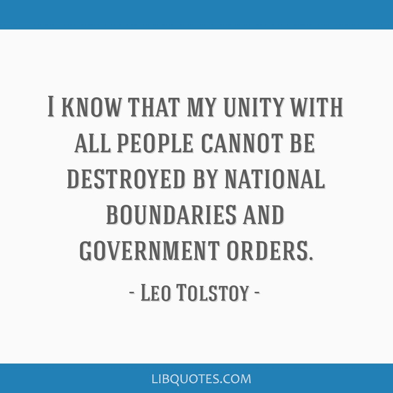 I know that my unity with all people cannot be destroyed by national boundaries and government orders.