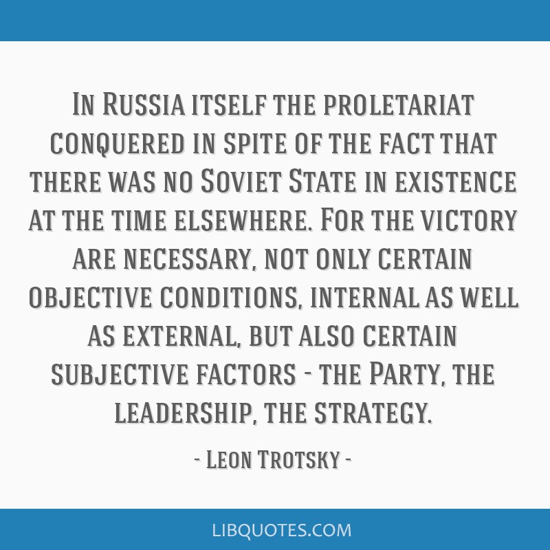 In Russia itself the proletariat conquered in spite of the fact that there was no Soviet State in existence at the time elsewhere. For the victory...
