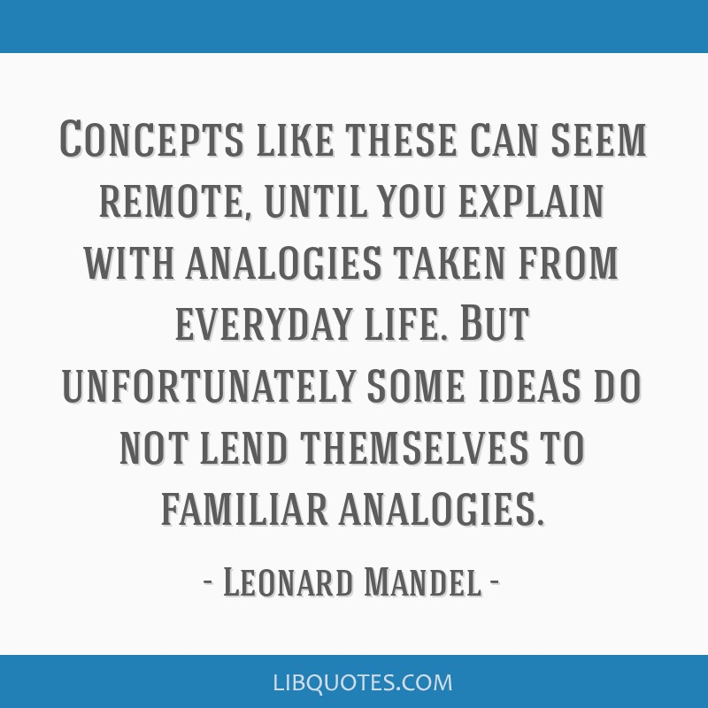 Concepts like these can seem remote, until you explain with analogies taken from everyday life. But unfortunately some ideas do not lend themselves...