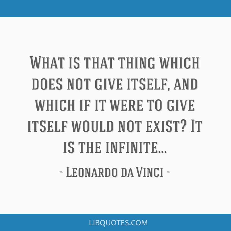 What is that thing which does not give itself, and which if it were to give itself would not exist? It is the infinite...