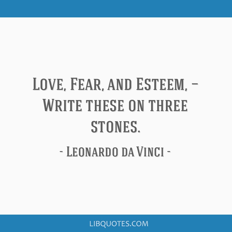 Love, Fear, and Esteem, — Write these on three stones.