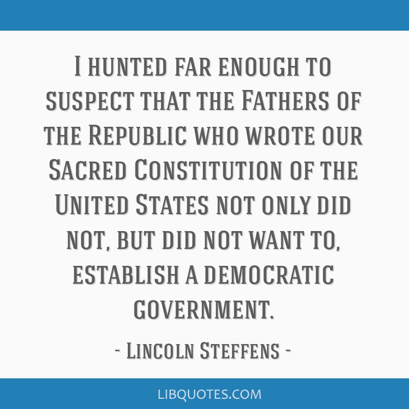 I hunted far enough to suspect that the Fathers of the Republic who wrote our Sacred Constitution of the United States not only did not, but did not...