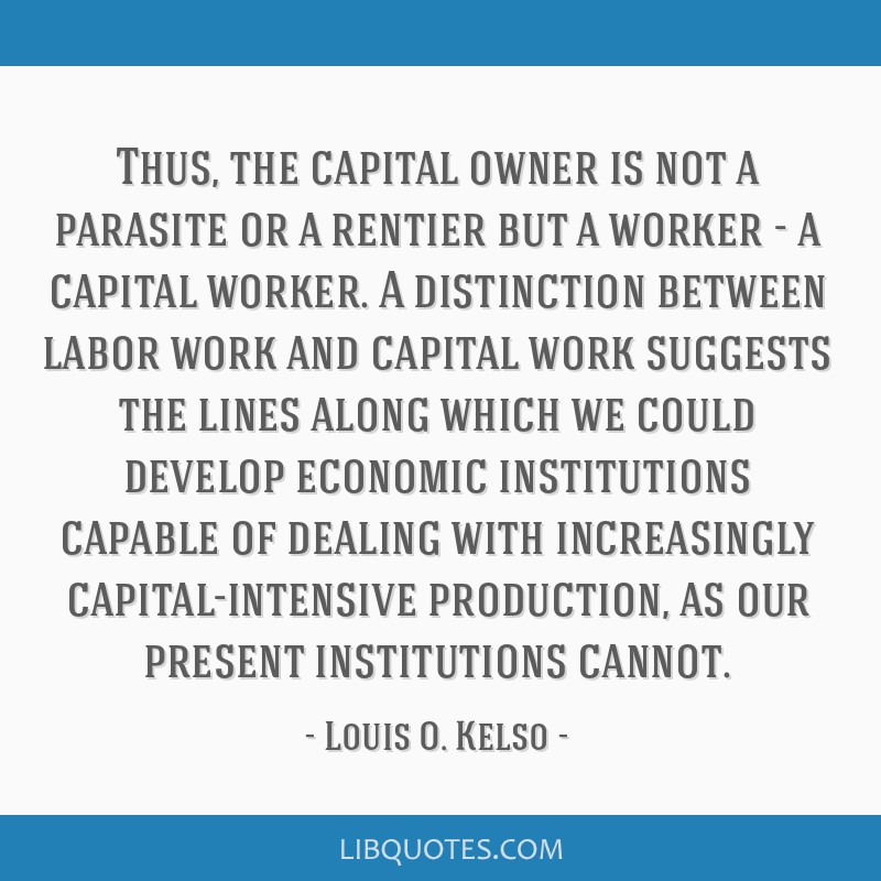 Thus, the capital owner is not a parasite or a rentier but a worker - a capital worker. A distinction between labor work and capital work suggests...