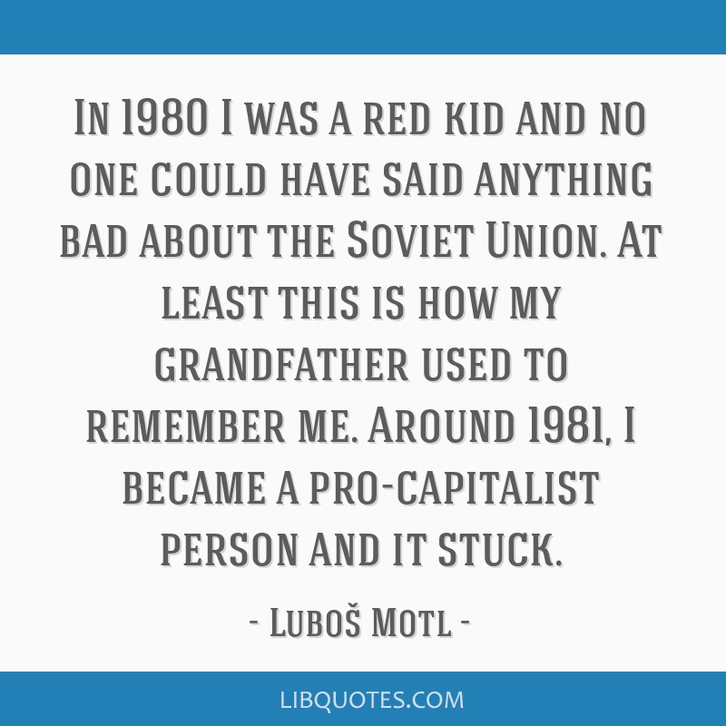 In 1980 I was a red kid and no one could have said anything bad about the Soviet Union. At least this is how my grandfather used to remember me....