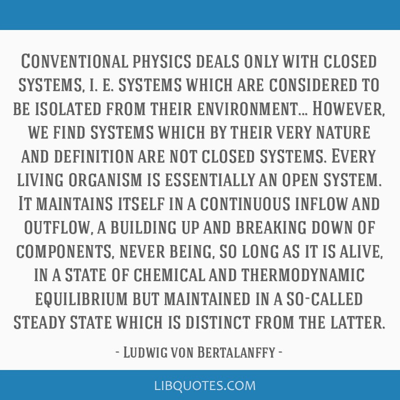 Conventional physics deals only with closed systems, i. e. systems which are considered to be isolated from their environment... However, we find...