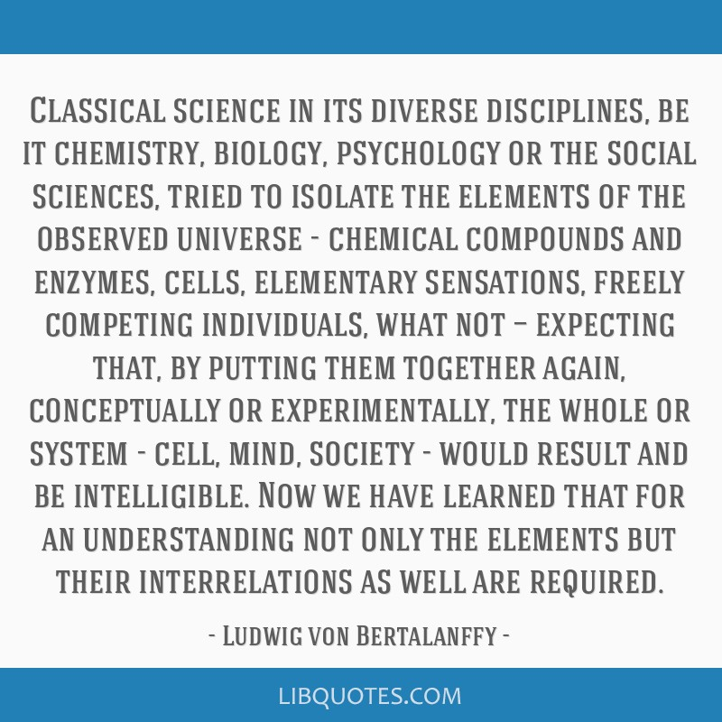 Classical science in its diverse disciplines, be it chemistry, biology, psychology or the social sciences, tried to isolate the elements of the...