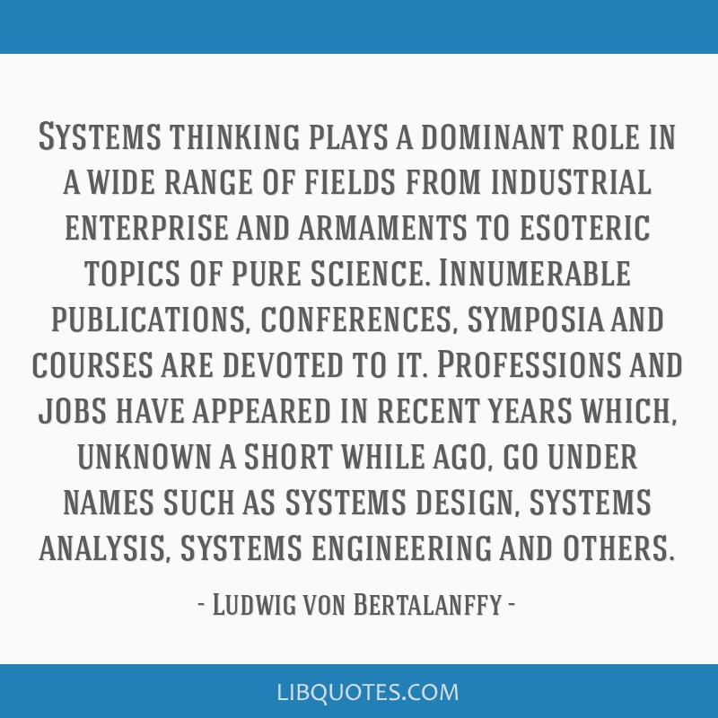 Systems thinking plays a dominant role in a wide range of fields from industrial enterprise and armaments to esoteric topics of pure science....
