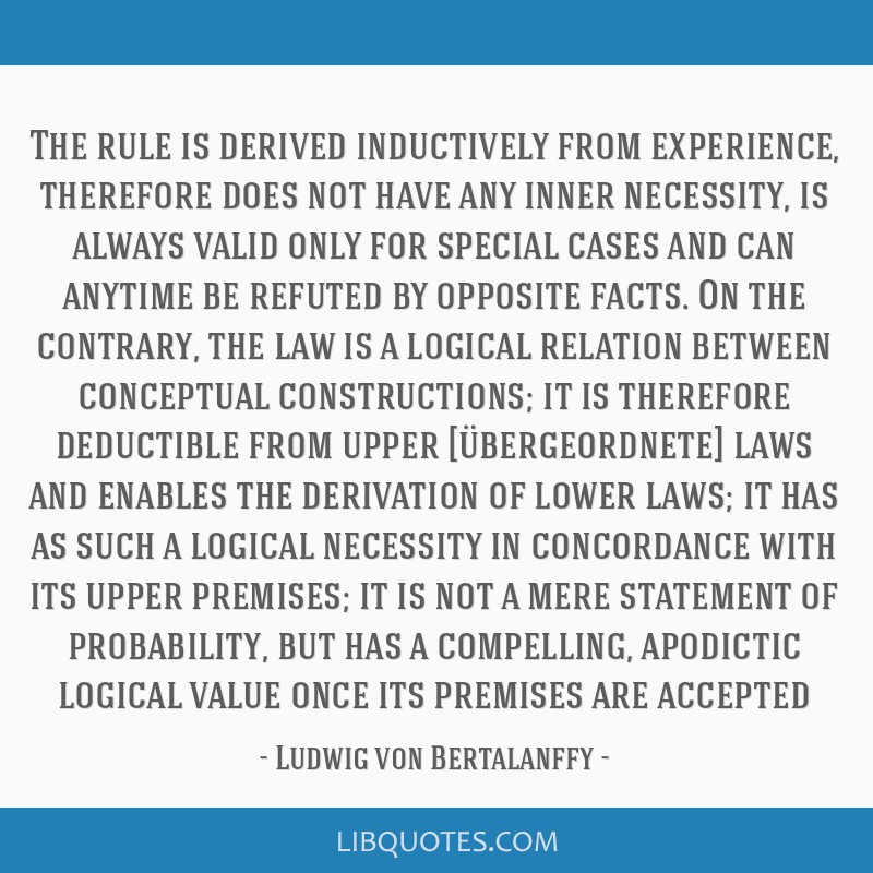 The rule is derived inductively from experience, therefore does not have any inner necessity, is always valid only for special cases and can anytime...