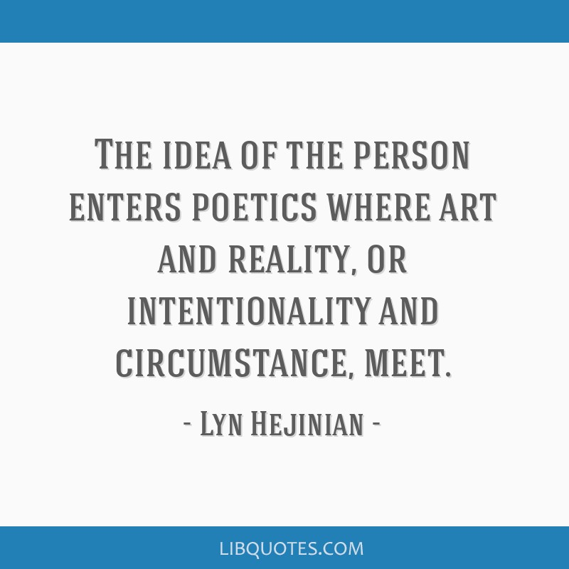 The idea of the person enters poetics where art and reality, or intentionality and circumstance, meet.