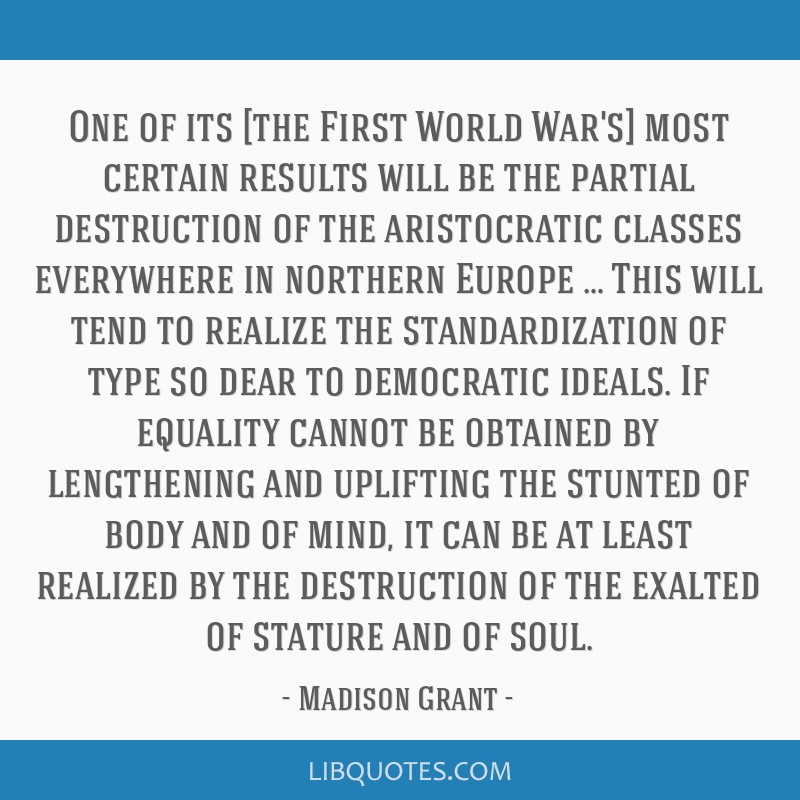 One of its [the First World War's] most certain results will be the partial destruction of the aristocratic classes everywhere in northern Europe … ...