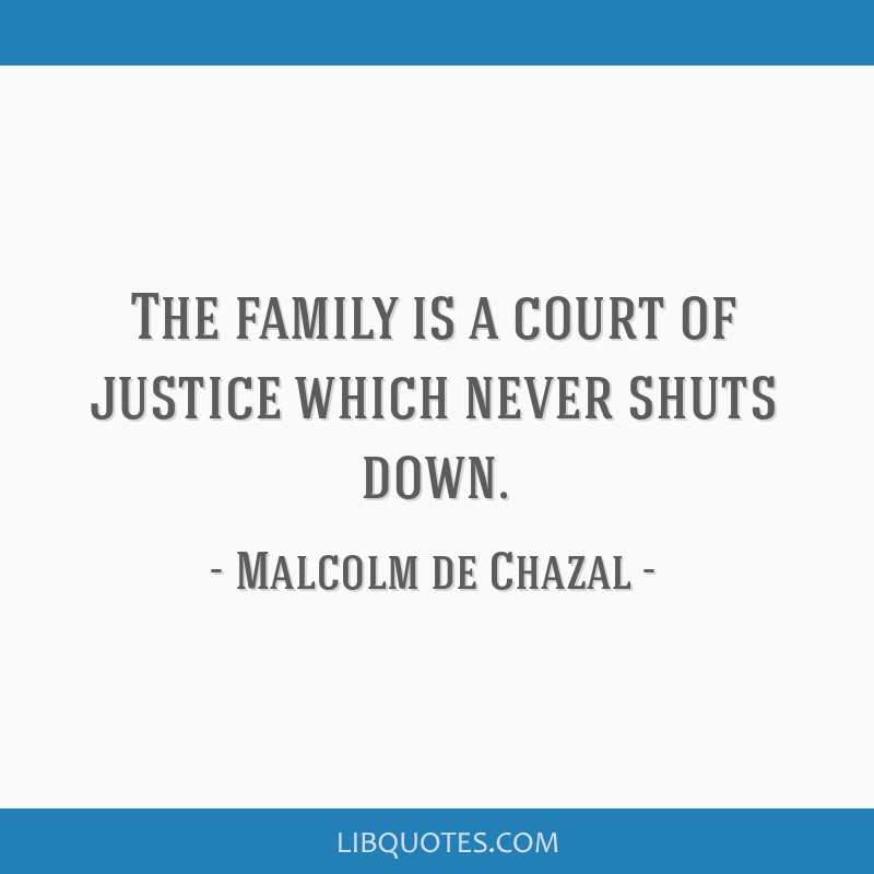 The family is a court of justice which never shuts down.