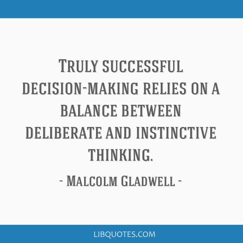 Truly successful decision-making relies on a balance between deliberate and instinctive thinking.