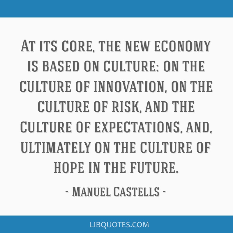 At its core, the new economy is based on culture: on the culture of innovation, on the culture of risk, and the culture of expectations, and,...