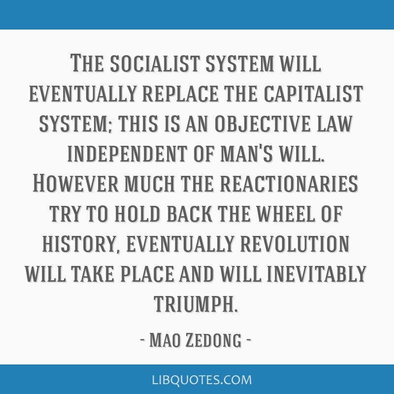 The socialist system will eventually replace the capitalist system; this is an objective law independent of man's will. However much the...