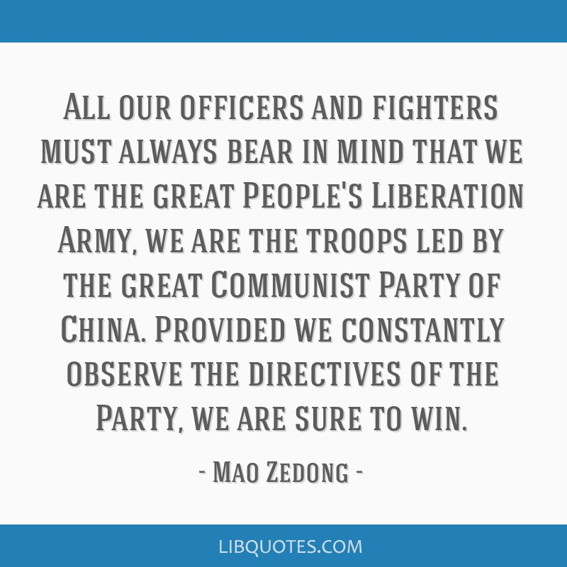 All our officers and fighters must always bear in mind that we are the great People's Liberation Army, we are the troops led by the great Communist...
