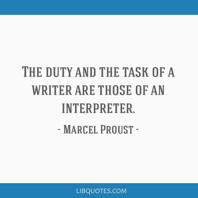The duty and the task of a writer are those of an interpreter.