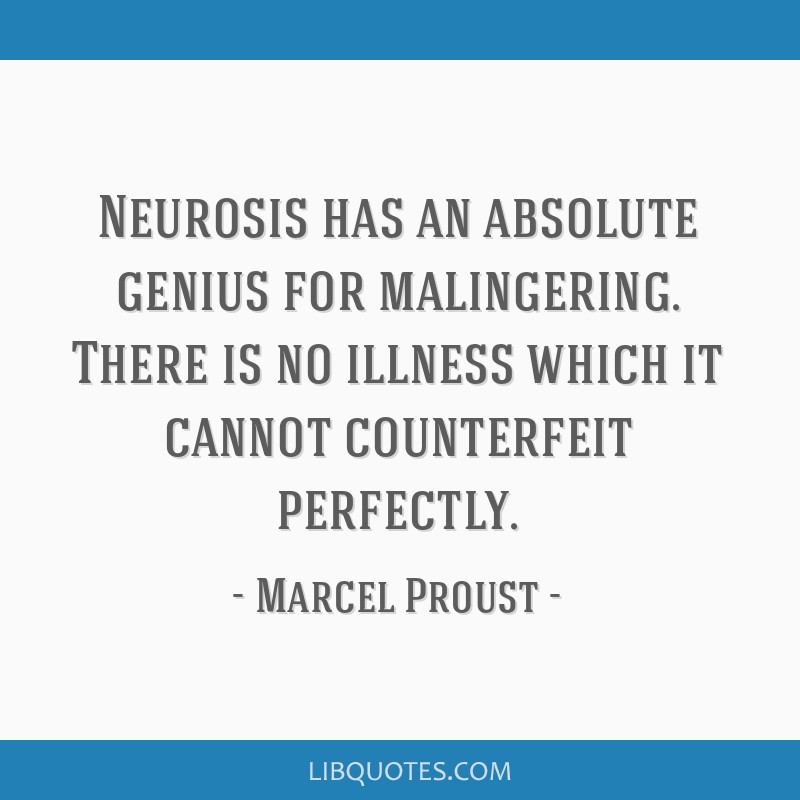 Neurosis has an absolute genius for malingering. There is no illness which it cannot counterfeit perfectly.