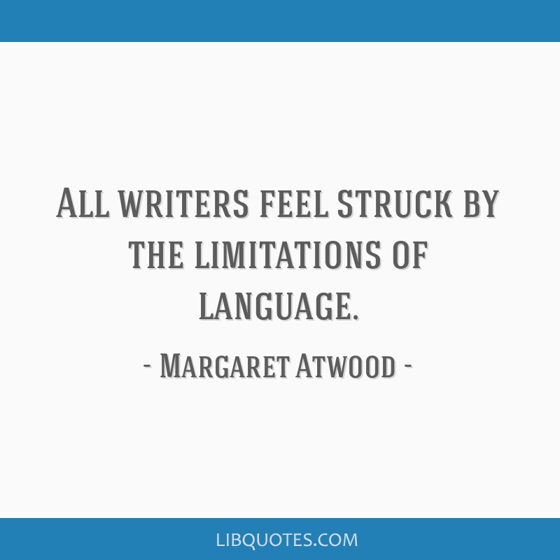 All writers feel struck by the limitations of language.