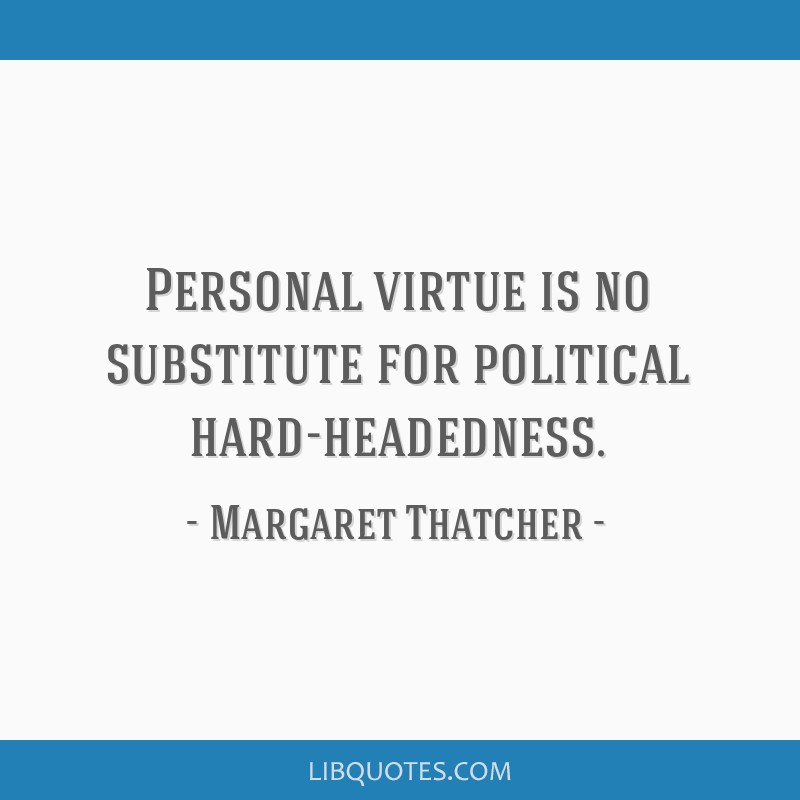 Personal virtue is no substitute for political hard-headedness.