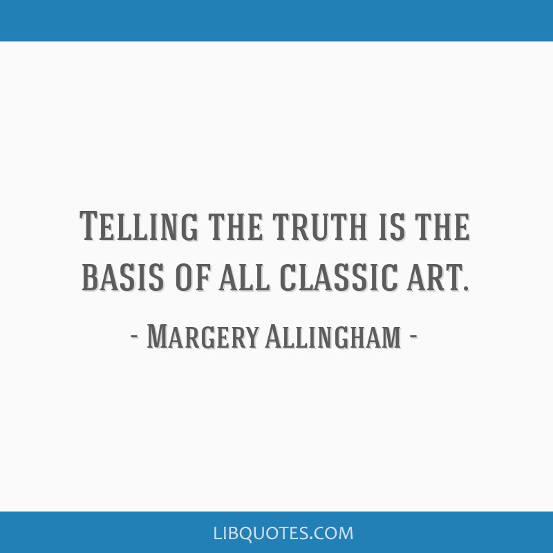 Telling the truth is the basis of all classic art.