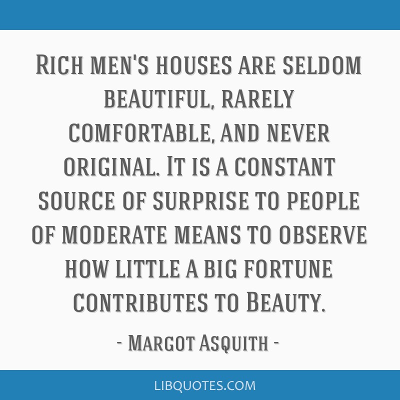 Rich men's houses are seldom beautiful, rarely comfortable, and never original. It is a constant source of surprise to people of moderate means to...