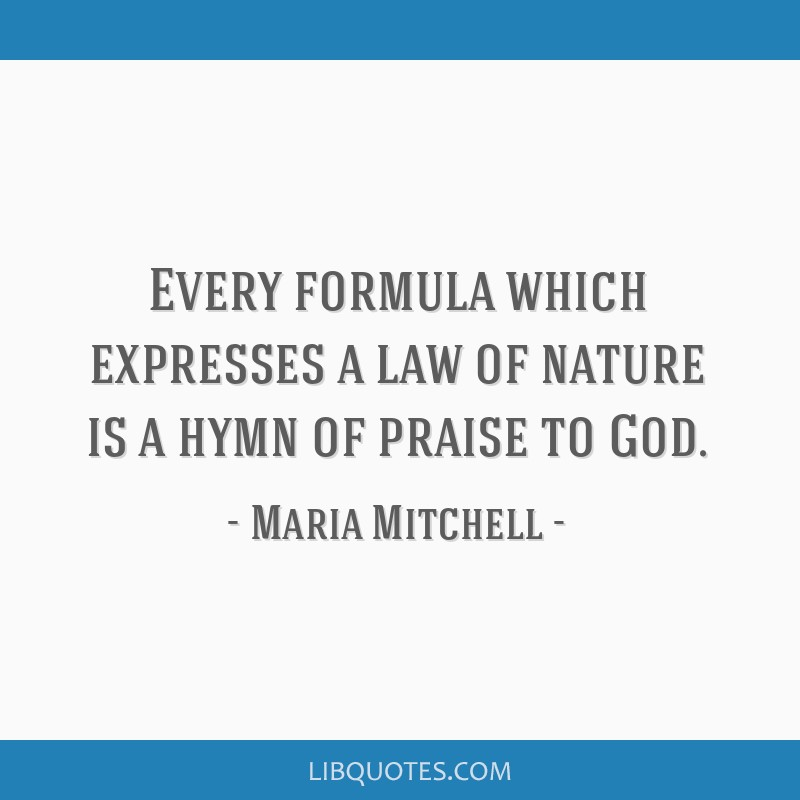 Every formula which expresses a law of nature is a hymn of praise to God.