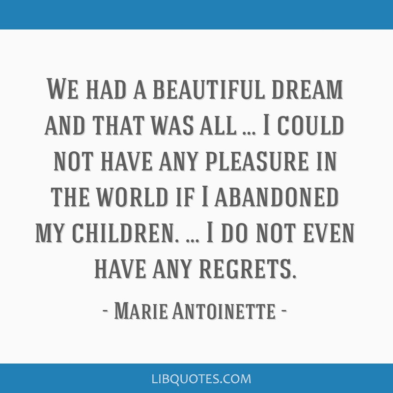 We had a beautiful dream and that was all … I could not have any pleasure in the world if I abandoned my children. … I do not even have any...