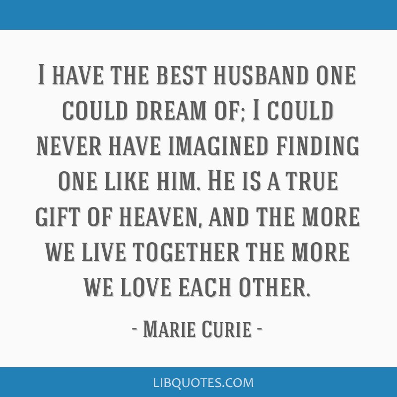 I have the best husband one could dream of; I could never have imagined finding one like him. He is a true gift of heaven, and the more we live...
