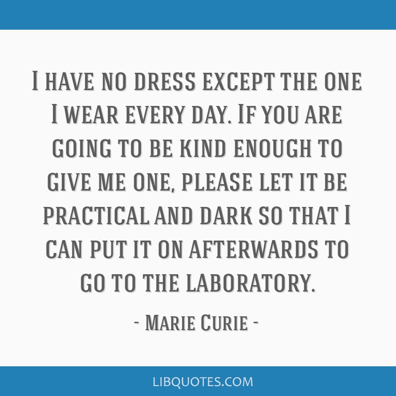 I have no dress except the one I wear every day. If you are going to be kind enough to give me one, please let it be practical and dark so that I can ...