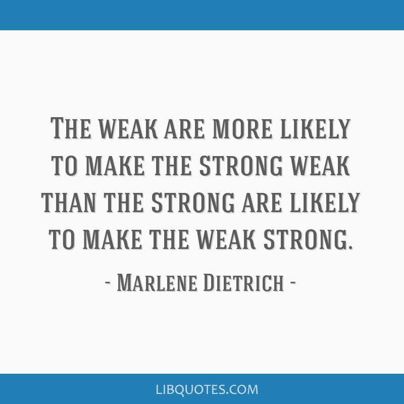 The weak are more likely to make the strong weak than the