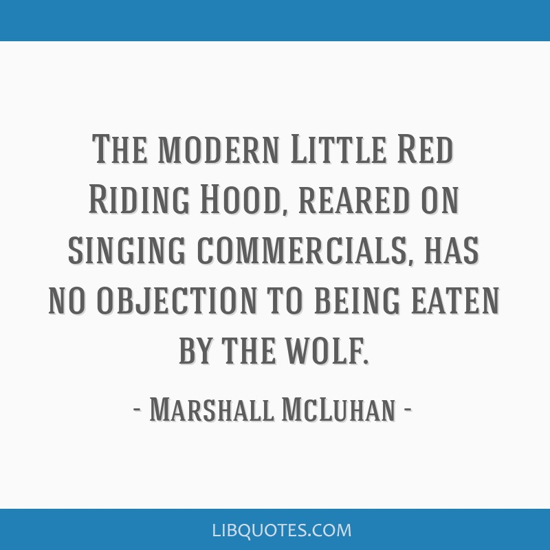 The modern Little Red Riding Hood, reared on singing commercials ...