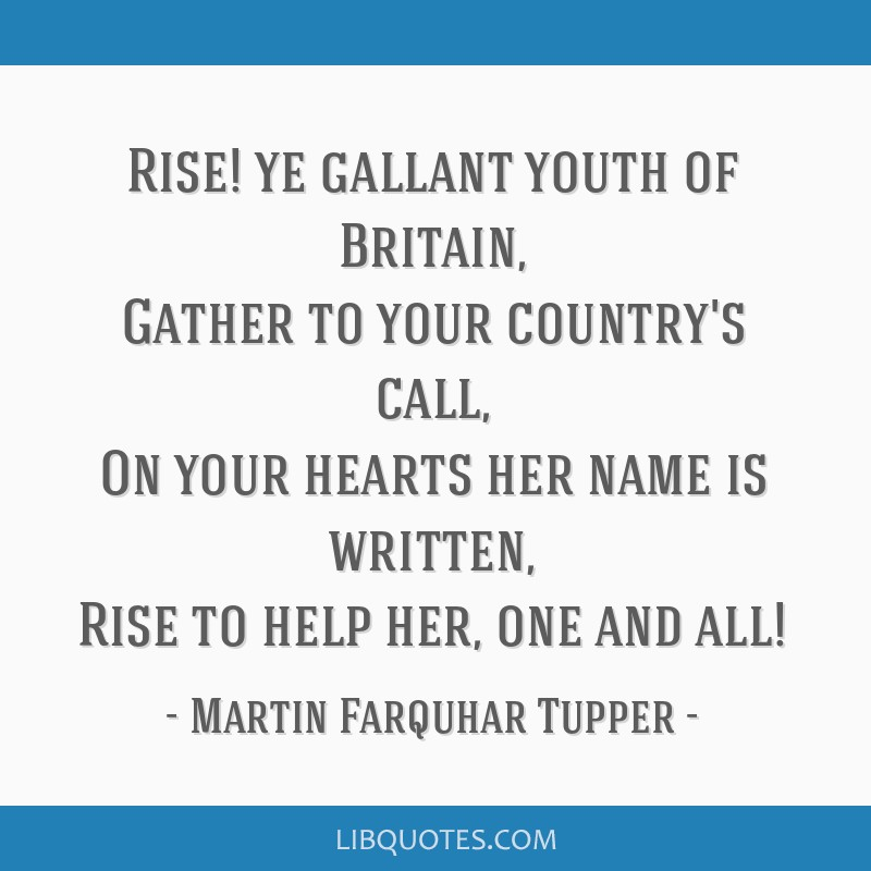 Rise! ye gallant youth of Britain, Gather to your country's call, On your hearts her name is written, Rise to help her, one and all!