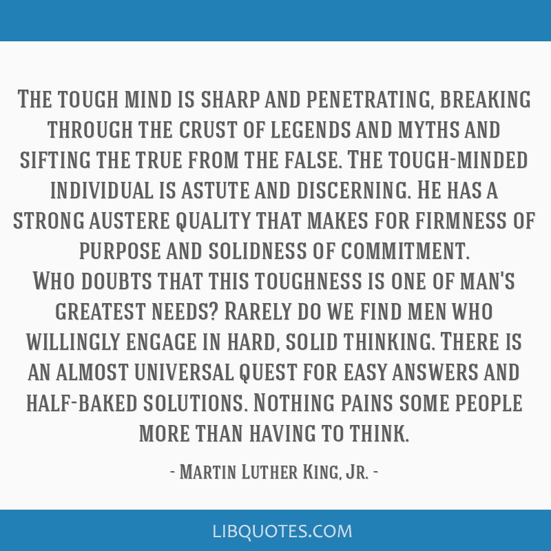 The tough mind is sharp and penetrating, breaking through the crust of legends and myths and sifting the true from the false. The tough-minded...