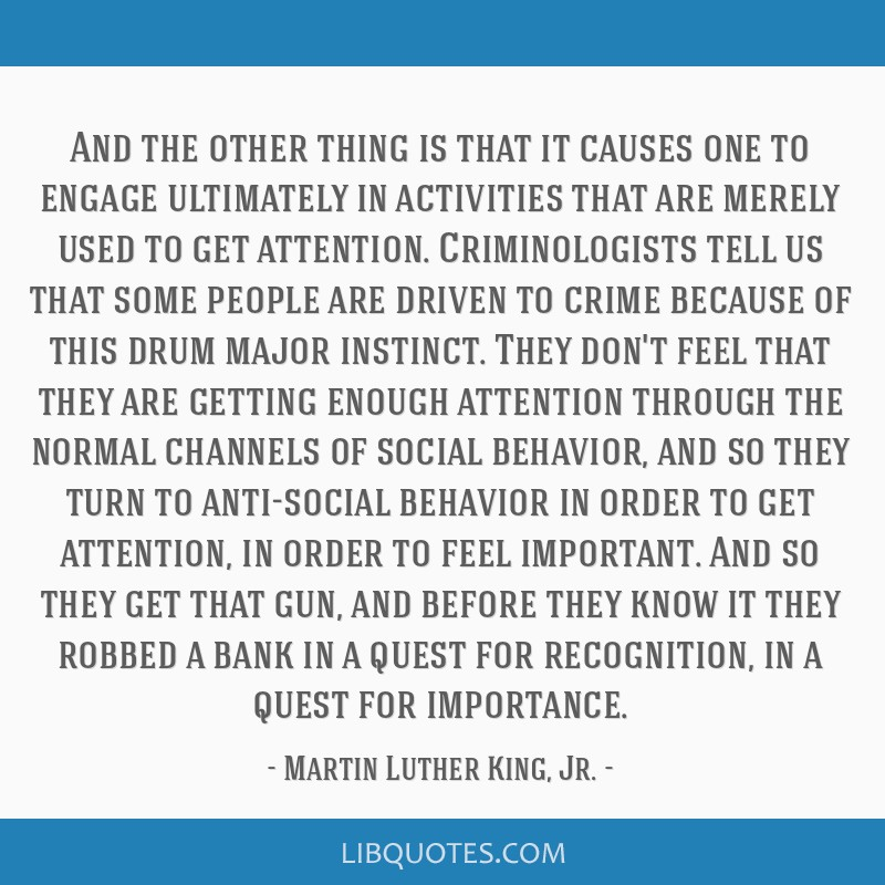 And the other thing is that it causes one to engage ultimately in activities that are merely used to get attention. Criminologists tell us that some...