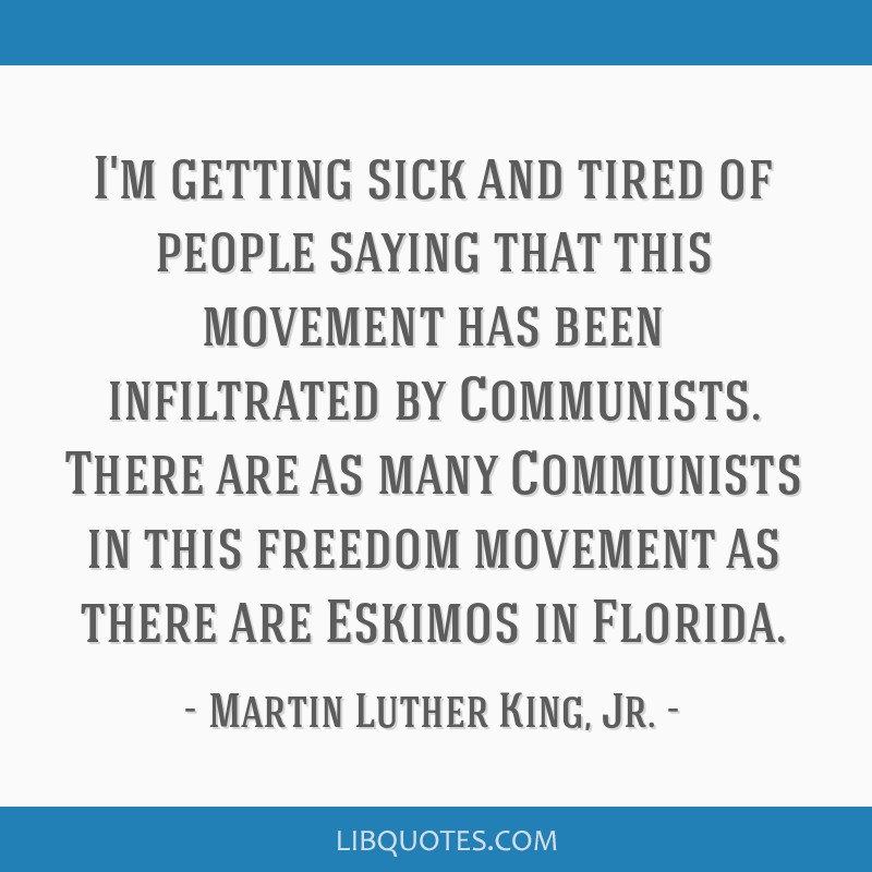 I'm getting sick and tired of people saying that this movement has been infiltrated by Communists. There are as many Communists in this freedom...