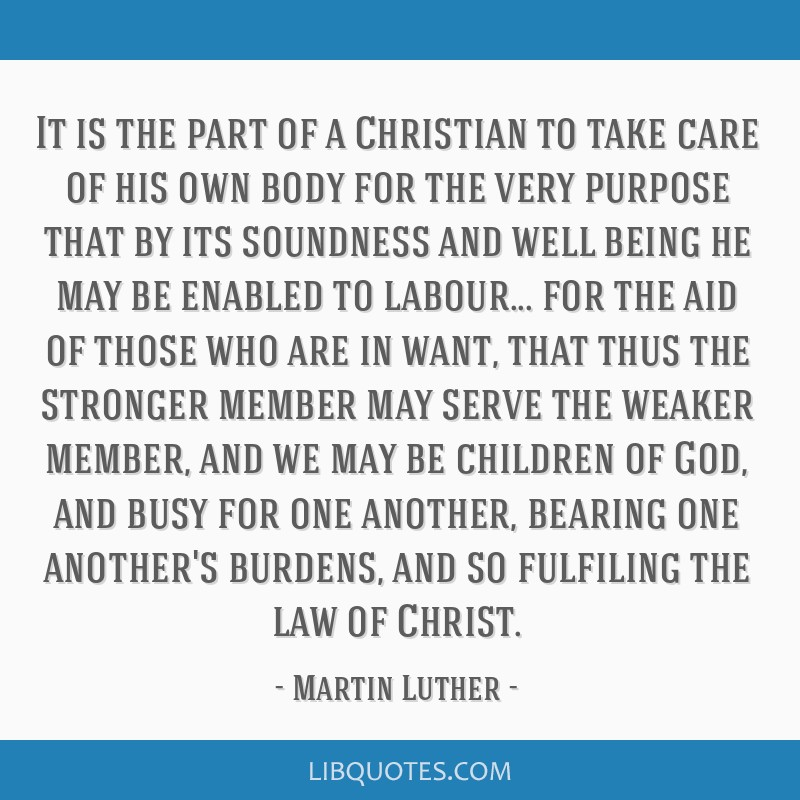 It is the part of a Christian to take care of his own body for the very purpose that by its soundness and well being he may be enabled to labour......
