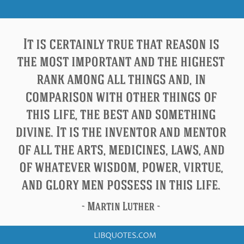 It is certainly true that reason is the most important and the highest rank among all things and, in comparison with other things of this life, the...
