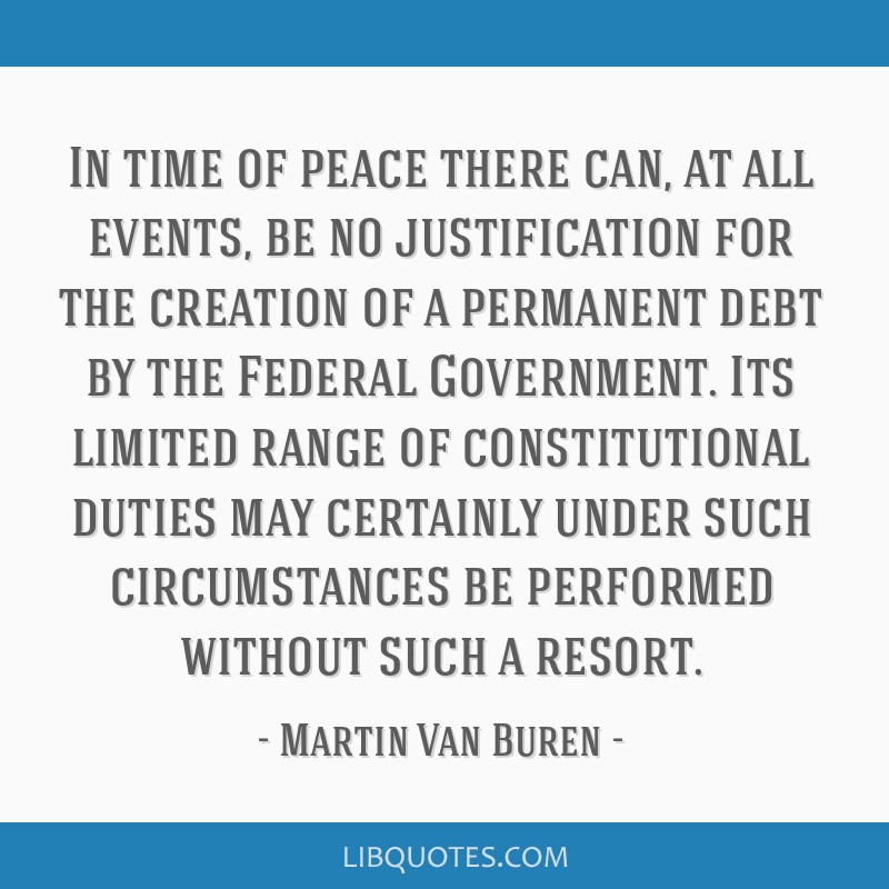 In time of peace there can, at all events, be no justification for the creation of a permanent debt by the Federal Government. Its limited range of...