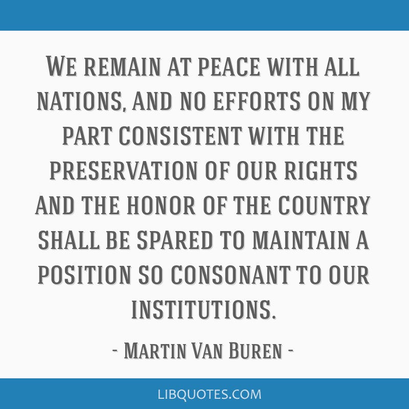 We remain at peace with all nations, and no efforts on my part consistent with the preservation of our rights and the honor of the country shall be...