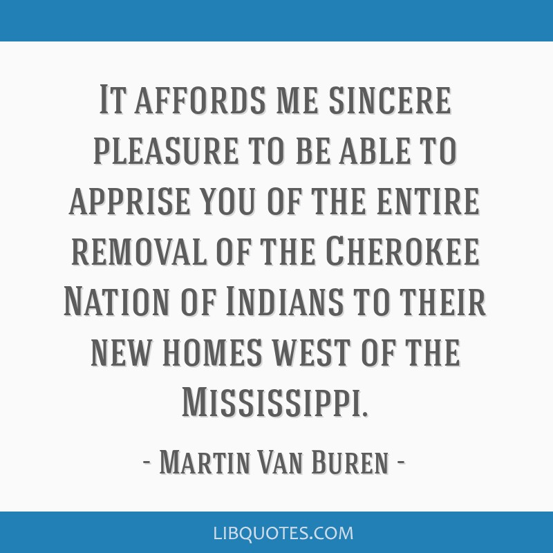 It affords me sincere pleasure to be able to apprise you of the entire removal of the Cherokee Nation of Indians to their new homes west of the...