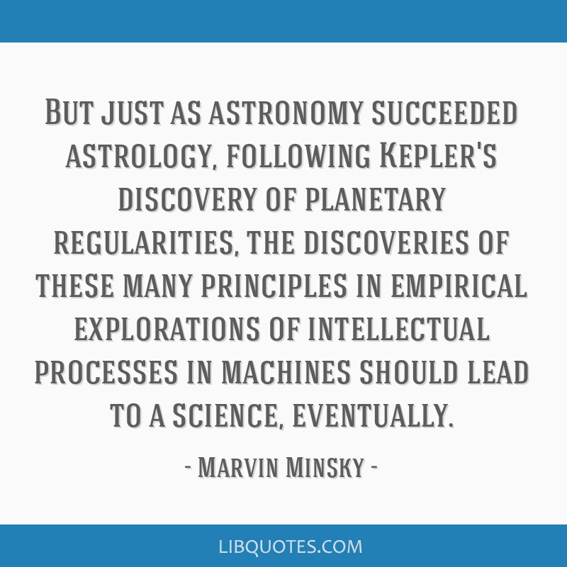 But just as astronomy succeeded astrology, following Kepler's discovery of planetary regularities, the discoveries of these many principles in...