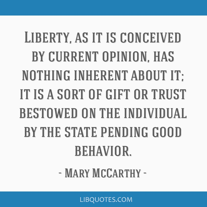Liberty, as it is conceived by current opinion, has nothing inherent about it; it is a sort of gift or trust bestowed on the individual by the state...