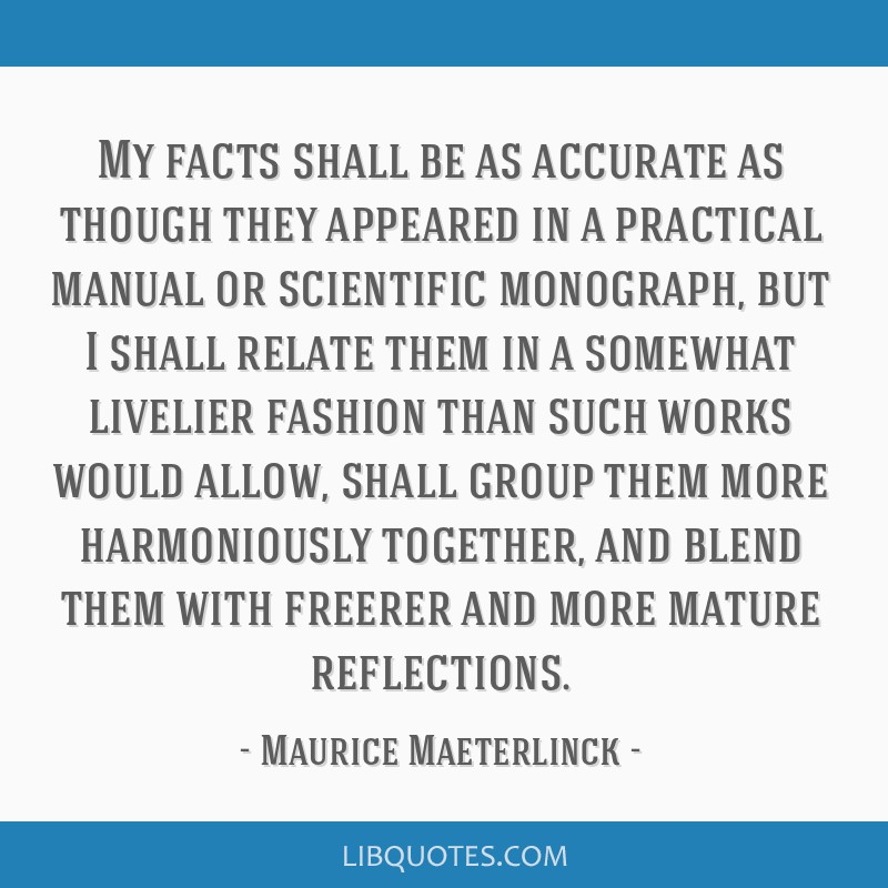 My facts shall be as accurate as though they appeared in a practical manual or scientific monograph, but I shall relate them in a somewhat livelier...