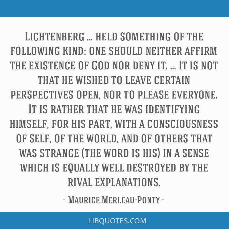 Lichtenberg … held something of the following kind: one should neither affirm the existence of God nor deny it. … It is not that he wished to...
