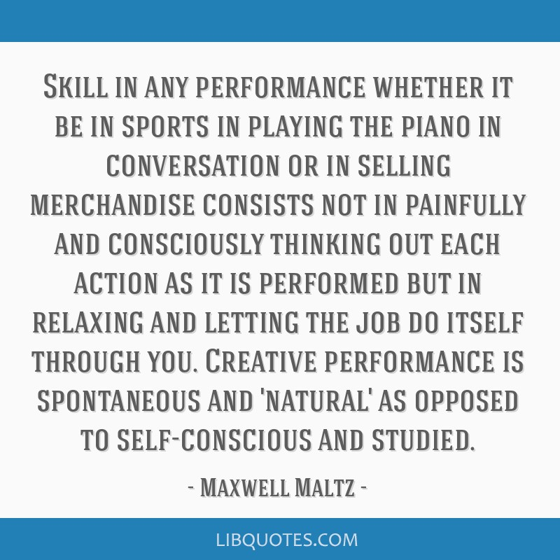 Skill in any performance whether it be in sports in playing the piano in conversation or in selling merchandise consists not in painfully and...