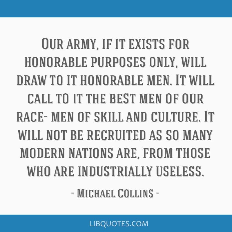 Our army, if it exists for honorable purposes only, will draw to it honorable men. It will call to it the best men of our race- men of skill and...