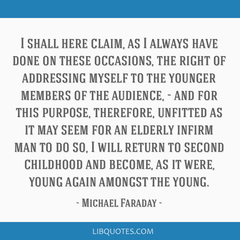 I shall here claim, as I always have done on these occasions, the right of addressing myself to the younger members of the audience, - and for this...