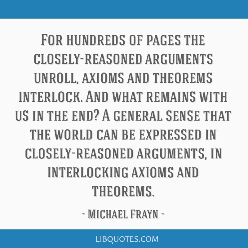 For hundreds of pages the closely-reasoned arguments unroll, axioms and theorems interlock. And what remains with us in the end? A general sense that ...