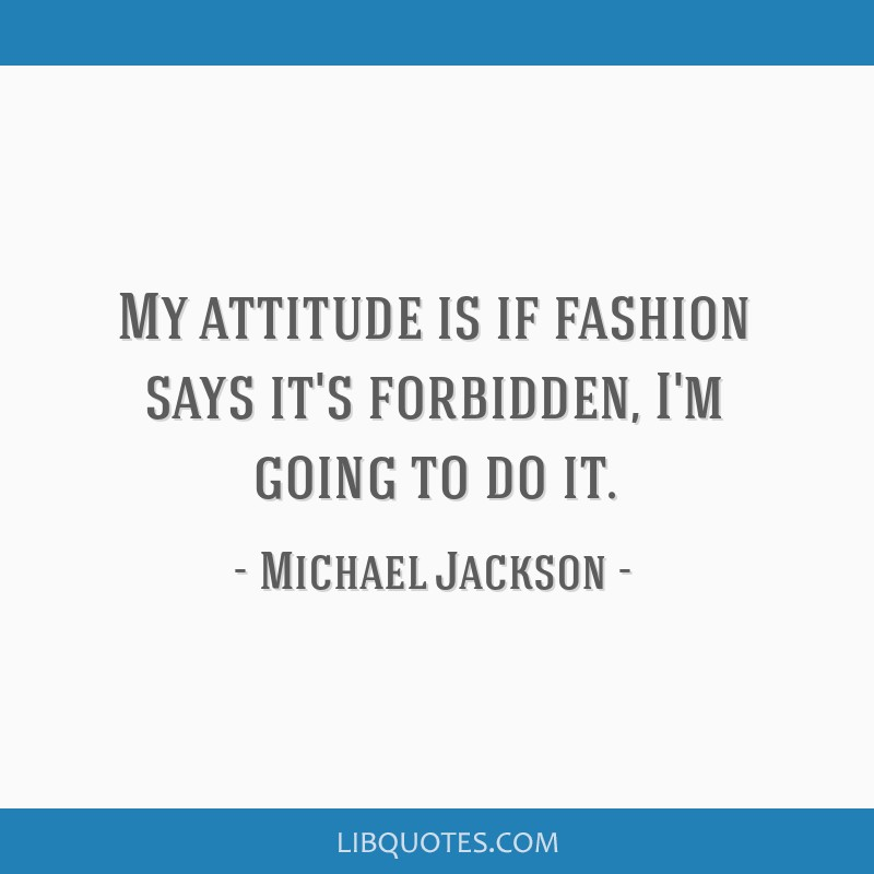 My attitude is if fashion says it's forbidden, I'm going to do it.